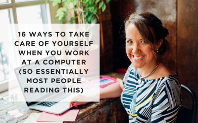 16 Ways To Take Care of Yourself When You Work at a Computer