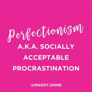 Perfectionism is socially acceptable procrastination1
