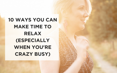 10 ways you can make time to relax (especially when you're crazy busy) and still get through your To Do list