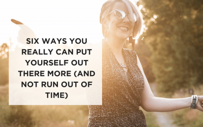 Six Ways to Put Yourself Out There More (and not run out of time)